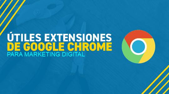 Útiles extensiones de Google Chrome para marketing digital